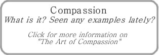 "Compassion - What is it? Click for more information on ""The Art of Compassion"""